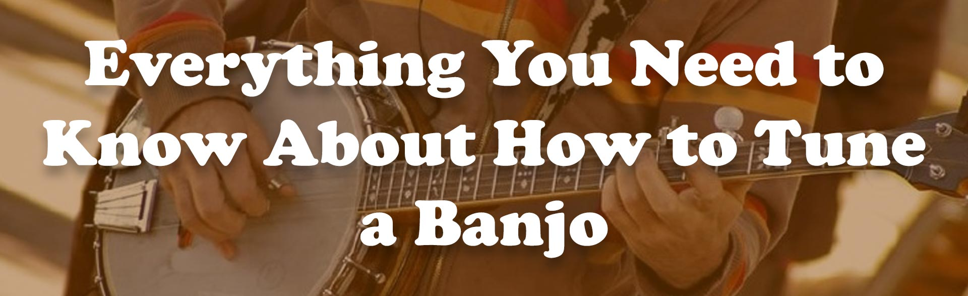 Everything You Need to Know About How to Tune a Banjo