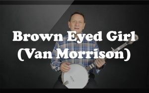 Learn Brown Eyed Girl (Van Morrison) on the banjo