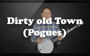 Learn Dirty old Town (Pogues) on the banjo