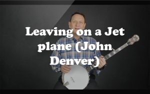 Learn Leaving on a Jet plane (John Denver) on the banjo