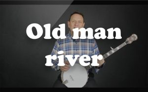 Learn Old man river on the banjo