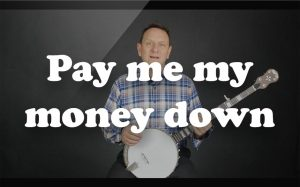 Learn Pay me my money down on the banjo