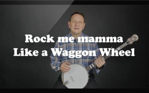 Learn Rock me mamma Like a Waggon Wheel on the banjo