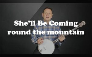 Learn She'll Be Coming round the mountain on the banjo