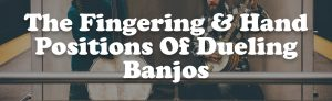 The Fingering & Hand Positions Of Dueling Banjos