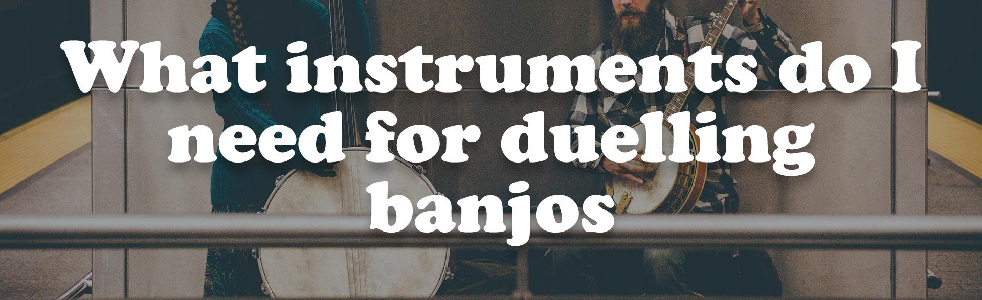 What instruments do I need for duelling banjos