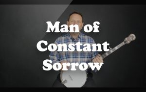 Play Man of Constant Sorrow on the banjo